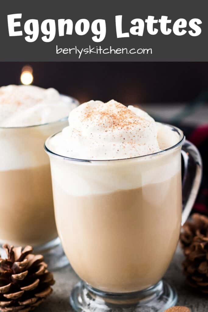 The eggnog lattes in glass mugs garnished with whipped cream.