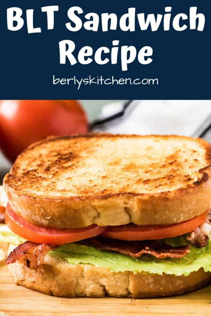 The BLT sandwich on buttery toasted sourdough bread.