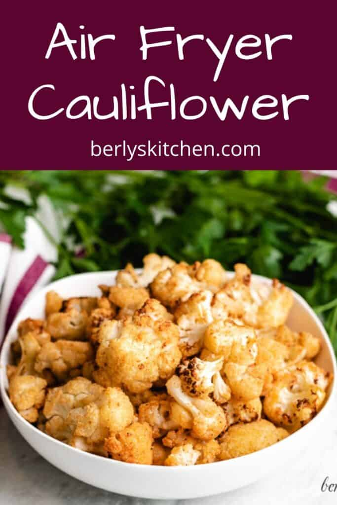 Air fryer cauliflower served in a bowl.